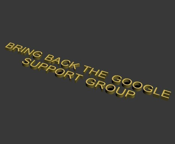 BRING BACK THE GOOGLE SUPPORT GROUP 3D Print 103181